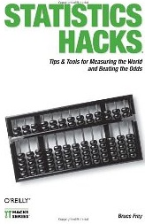 Statistics Hacks: Tips and Tools for Measuring the World and Beating the Odds